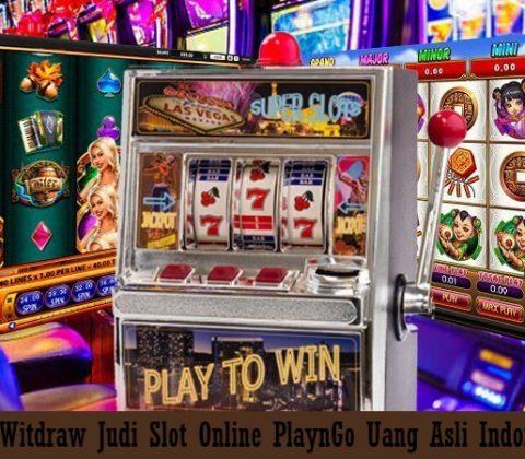 Cara Witdraw Judi Slot Online PlaynGo Uang Asli Indonesia